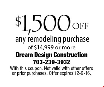 $1,500 OFF any remodeling purchase of $14,999 or more. With this coupon. Not valid with other offers or prior purchases. Offer expires 12-9-16.