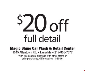 $20 off full detail. With this coupon. Not valid with other offers or prior purchases. Offer expires 11-11-16.