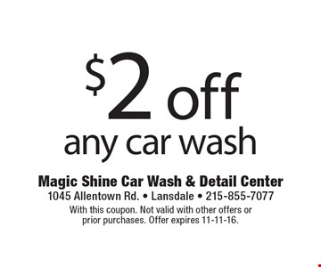 $2 off any car wash. With this coupon. Not valid with other offers or prior purchases. Offer expires 11-11-16.