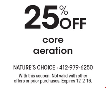 25% off core aeration. With this coupon. Not valid with other offers or prior purchases. Expires 12-2-16.