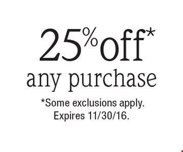 25% off* any purchase. *Some exclusions apply. Expires 11/30/16.