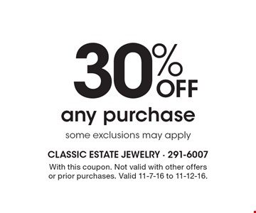 30% Off any purchase. Some exclusions may apply. With this coupon. Not valid with other offers or prior purchases. Valid 11-7-16 to 11-12-16.