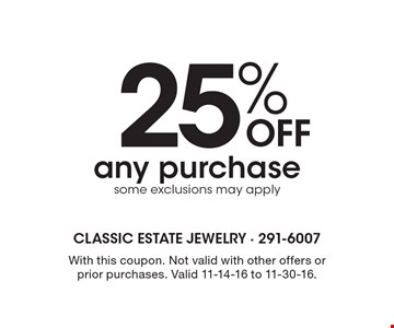 25% Off any purchase. Some exclusions may apply. With this coupon. Not valid with other offers or prior purchases. Valid 11-14-16 to 11-30-16.