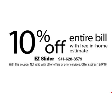 10% off entire bill with free in-home estimate. With this coupon. Not valid with other offers or prior services. Offer expires 12/9/16.