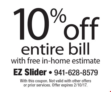 10% off entire bill with free in-home estimate. With this coupon. Not valid with other offers or prior services. Offer expires 2/10/17.