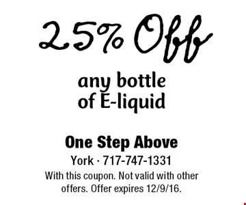 25% Off any bottle of E-liquid. With this coupon. Not valid with other offers. Offer expires 12/9/16.