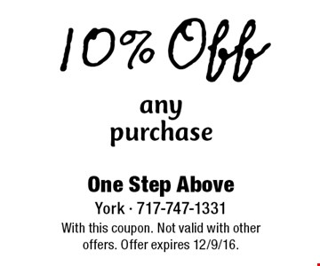 10% Off any purchase. With this coupon. Not valid with other offers. Offer expires 12/9/16.