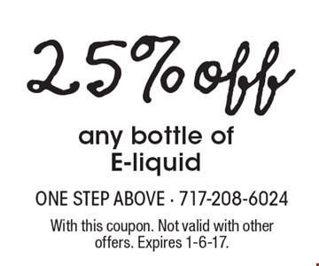 25% off any bottle of E-liquid. With this coupon. Not valid with other offers. Expires 1-6-17.