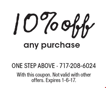 10% off any purchase. With this coupon. Not valid with other offers. Expires 1-6-17.