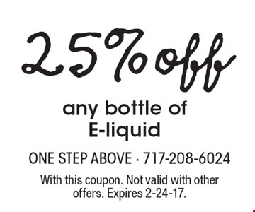 25% off any bottle of E-liquid . With this coupon. Not valid with other offers. Expires 2-24-17.