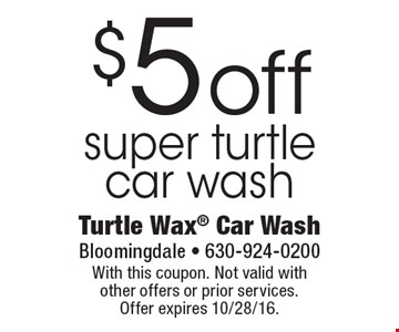 $5 off super turtle car wash. With this coupon. Not valid with other offers or prior services. Offer expires 10/28/16.