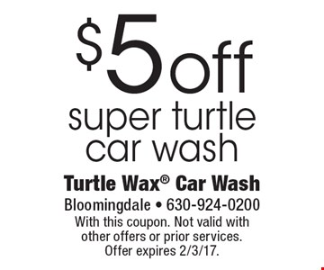 $5 off super turtle car wash. With this coupon. Not valid with other offers or prior services. Offer expires 2/3/17.