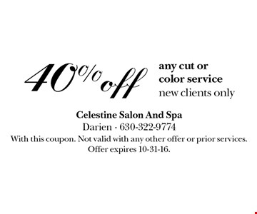 40% off any cut or color service. new clients only. With this coupon. Not valid with any other offer or prior services. Offer expires 10-31-16.