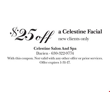 $25off a Celestine Facial new clients only. With this coupon. Not valid with any other offer or prior services. Offer expires 1-31-17.