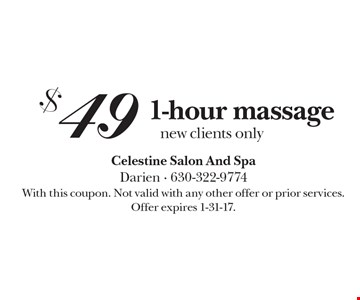 $49 1-hour massage new clients only. With this coupon. Not valid with any other offer or prior services. Offer expires 1-31-17.