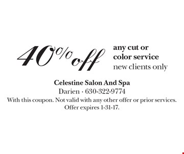 40%off any cut or color service new clients only. With this coupon. Not valid with any other offer or prior services. Offer expires 1-31-17.