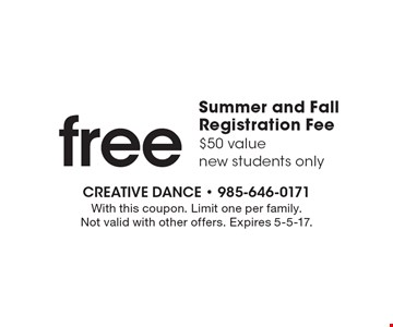 Free summer and fall registration fee $50 value. New students only. With this coupon. Limit one per family. Not valid with other offers. Expires 5-5-17.