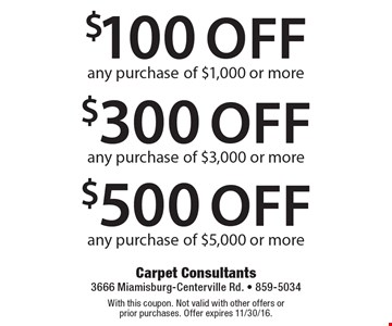 $100 off any purchase of $1,000 or more OR $300 off any purchase of $3,000 or more OR $500 off any purchase of $5,000 or more. With this coupon. Not valid with other offers or prior purchases. Offer expires 11/30/16.