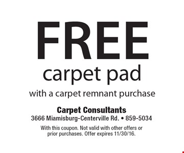 Free carpet pad with a carpet remnant purchase. With this coupon. Not valid with other offers or prior purchases. Offer expires 11/30/16.