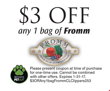 $3 OFF any 1 bag of Fromm. Please present coupon at time of purchase for one-time use. Cannot be combined with other offers. Expires 1-31-17. $3OffAny1bagFrommCLClippers253