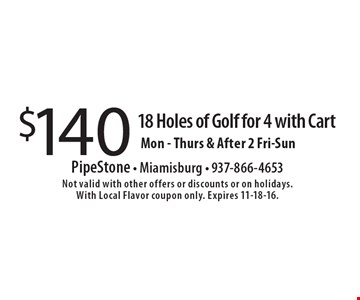 $140 18 Holes of Golf for 4 with Cart. Mon - Thurs & After 2 Fri-Sun. Not valid with other offers or discounts or on holidays. With Local Flavor coupon only. Expires 11-18-16.