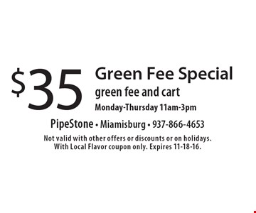 Green Fee Special $35 green fee and cart Monday-Thursday 11am-3pm. Not valid with other offers or discounts or on holidays. With Local Flavor coupon only. Expires 11-18-16.