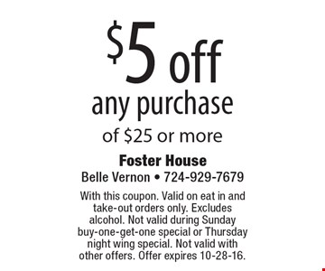 $5 off any purchase of $25 or more. With this coupon. Valid on eat in and take-out orders only. Excludes alcohol. Not valid during Sunday buy-one-get-one special or Thursday night wing special. Not valid with other offers. Offer expires 10-28-16.