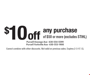 $10 off any purchase of $50 or more (excludes STIHL). Cannot combine with other discounts. Not valid on previous sales. Expires 2-3-17. CL