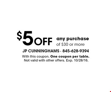 $5 OFF any purchase of $30 or more. With this coupon. One coupon per table. Not valid with other offers. Exp. 10/28/16.