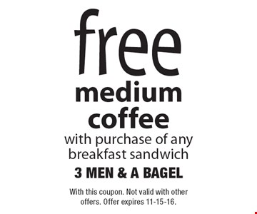 Free medium coffee with purchase of any breakfast sandwich. With this coupon. Not valid with other offers. Offer expires 11-15-16.
