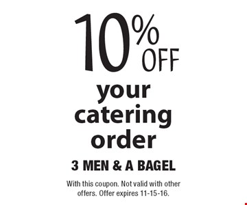 10% off your catering order. With this coupon. Not valid with other offers. Offer expires 11-15-16.