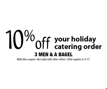 10%off your holiday catering order. With this coupon. Not valid with other offers. Offer expires 2-3-17.