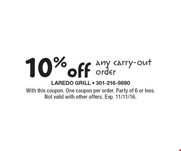 10% off any carry-out order. With this coupon. One coupon per order. Party of 6 or less. Not valid with other offers. Exp. 11/11/16.