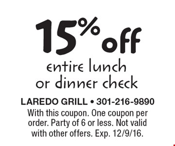 15% off entire lunch or dinner check. With this coupon. One coupon per order. Party of 6 or less. Not valid with other offers. Exp. 12/9/16.