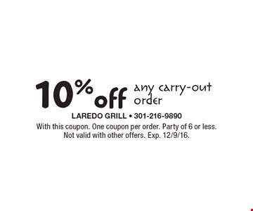 10% off any carry-out order. With this coupon. One coupon per order. Party of 6 or less. Not valid with other offers. Exp. 12/9/16.