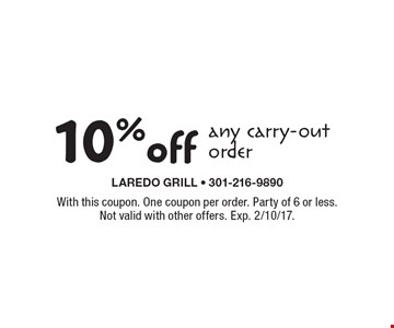 10% off any carry-out order. With this coupon. One coupon per order. Party of 6 or less. Not valid with other offers. Exp. 2/10/17.