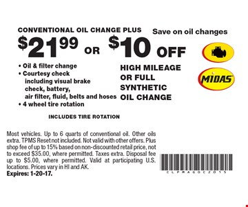 $10 OFF High-Milage Or Full Synthetic Oil Change OR $21 For A Conventional Oil Change Plus INCLUDES TIRE ROTATION- Oil & filter change- Courtesy check including visual brake check, battery, air filter, fluid, belts and hoses- 4 wheel tire rotation. Most vehicles. Up to 6 quarts of conventional oil. Other oils extra. TPMS Reset not included. Not valid with other offers. Plus shop fee of up to 15% based on non-discounted retail price, not to exceed $35.00, where permitted. Taxes extra. Disposal fee up to $5.00, where permitted. Valid at participating U.S. locations. Prices vary in HI and AK. Expires: 1-20-17.