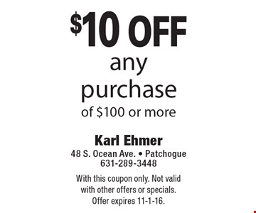 $10 off any purchase of $100 or more. With this coupon only. Not valid with other offers or specials. Offer expires 11-1-16.