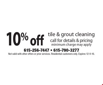 10% off tile & grout cleaning. Call for details & pricing. Minimum charge may apply. Not valid with other offers or prior services. Residential customers only. Expires 12-9-16.