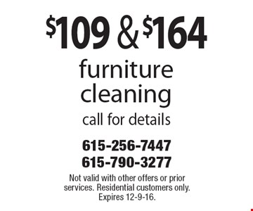 $109 & $164 furniture cleaning. Call for details. Not valid with other offers or prior services. Residential customers only. Expires 12-9-16.