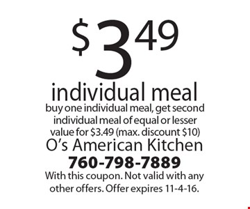 $3.49 individual meal, buy one individual meal, get second individual meal of equal or lesser value for $3.49 (max. discount $10). With this coupon. Not valid with any other offers. Offer expires 11-4-16.