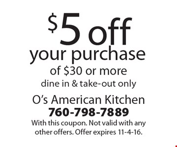 $5 off your purchase of $30 or more, dine in & take-out only. With this coupon. Not valid with any other offers. Offer expires 11-4-16.