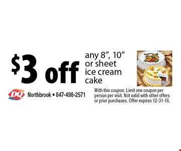 "$3 off any 8"", 10""or sheet ice cream cake. With this coupon. Limit one coupon per person per visit. Not valid with other offers or prior purchases. Offer expires 12-31-16."