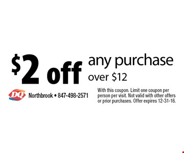 $2 off any purchase over $12. With this coupon. Limit one coupon per person per visit. Not valid with other offers or prior purchases. Offer expires 12-31-16.