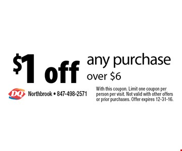 $1 off any purchase over $6. With this coupon. Limit one coupon per person per visit. Not valid with other offers or prior purchases. Offer expires 12-31-16.