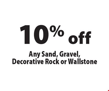10% off Any Sand, Gravel, Decorative Rock or Wallstone. Offers not valid with any other offer or discount. Expires 12-1-16.