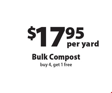 $17.95 per yard, Bulk Compost, buy 4, get 1 free. Offers not valid with any other offer or discount. Expires 12-1-16.