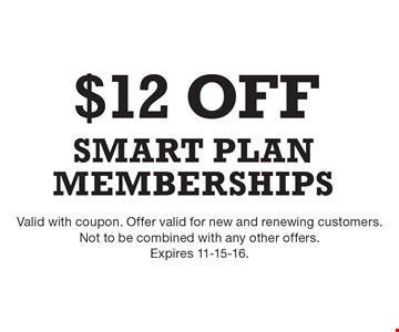 $12 OFF Smart Plan Memberships. Valid with coupon. Offer valid for new and renewing customers. Not to be combined with any other offers. Expires 11-15-16.