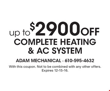 Up to $2900 Off complete Heating & AC system. With this coupon. Not to be combined with any other offers. Expires 12-15-16.