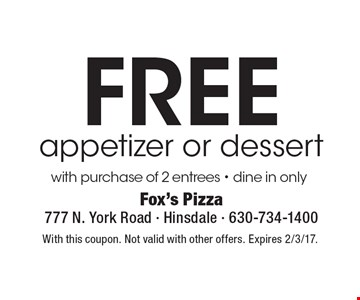 Free appetizer or dessert with purchase of 2 entrees. Dine in only. With this coupon. Not valid with other offers. Expires 2/3/17.